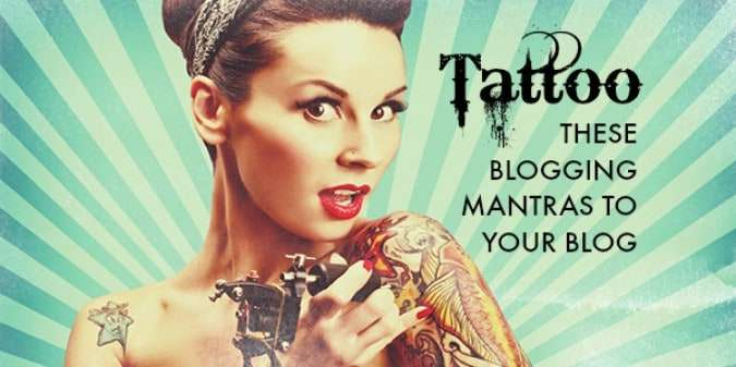 11 Awesome Blogging Mantras You Should Tattoo on your Blog