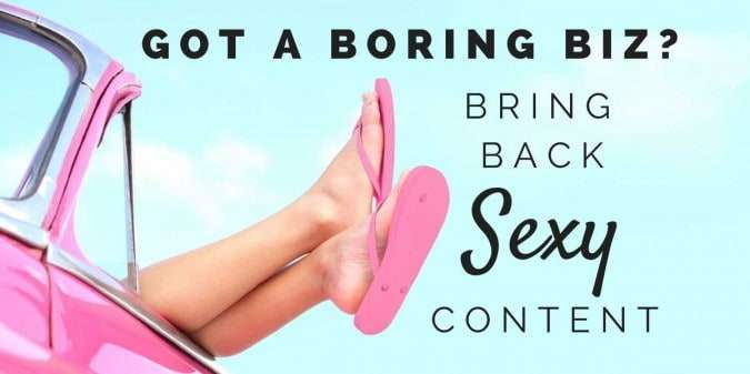 Got Boring Business Content? Bring Sexy Content Back