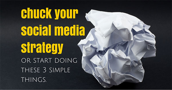 Chuck-Your-Social-Media-Strategy