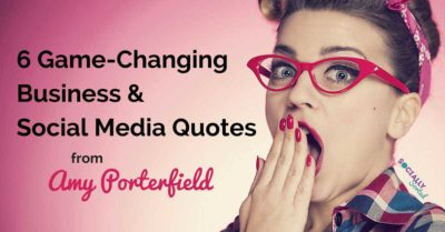 6 Game-Changing Business & Social Media Quotes by Amy Porterfield