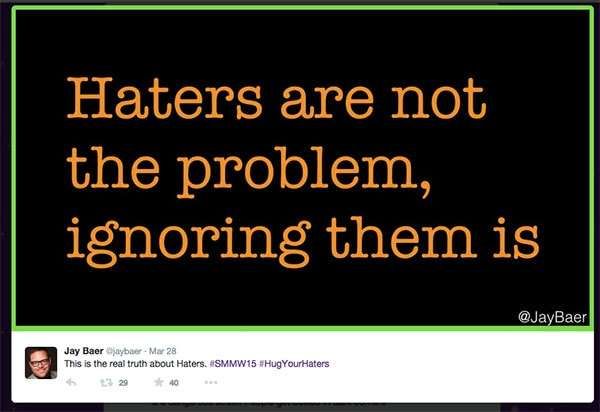 Haters are not the problem - ignoring them is - Jay Baer, Keynote, Social Media Marketing World, #smmw15