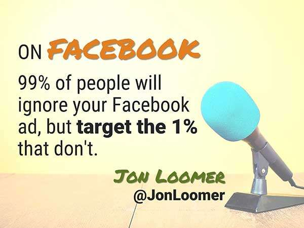 Quote by Jon Loomer - Speaker at Social Media Success Summit - 5 Crazy Smart Reasons to Attend Social Media Success Summit 2015