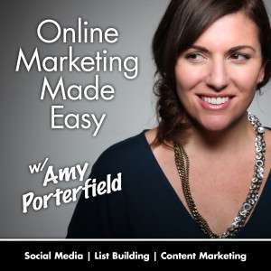 Online Marketing Made Easy Podcast Amy Porterfield