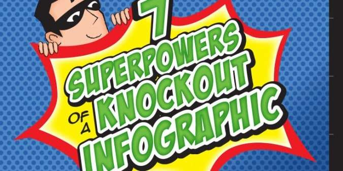 7 Superpowers of a Knockout Infographic – How to Get More Shares and Drive Traffic