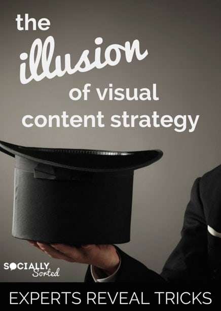The Illusion of Visual Content Strategy - 8 Experts Reveal their Tricks