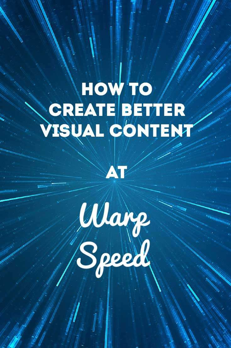 How to Create Better Visual Content (at Warp Speed) with these Shortcuts